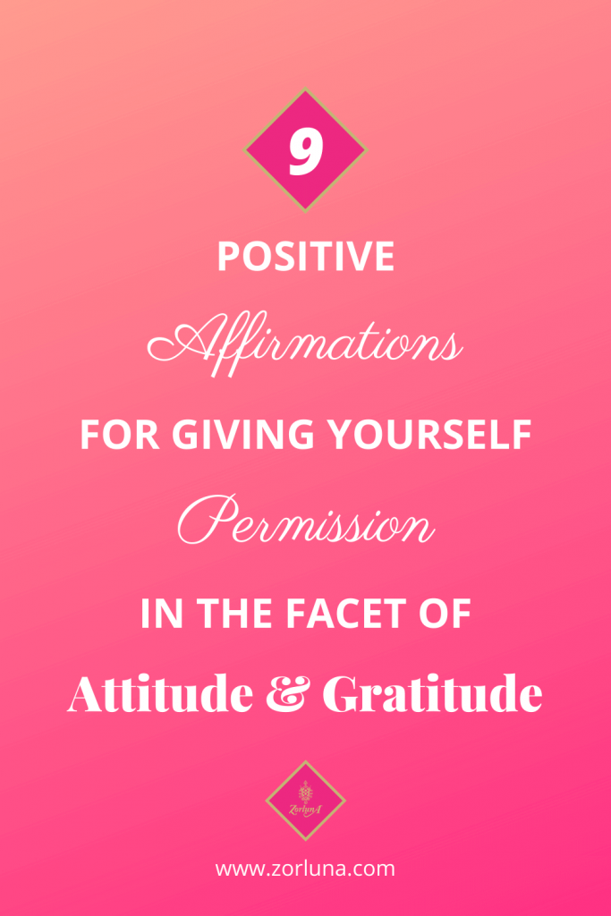 9 Positive Affirmations For Giving Yourself Permission In The Facet of Attitude And Gratitude