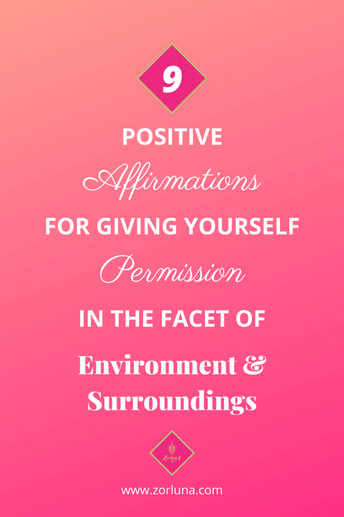 9 Positive Affirmations For Giving Yourself Permission In The Facet of Environment And Surroundings