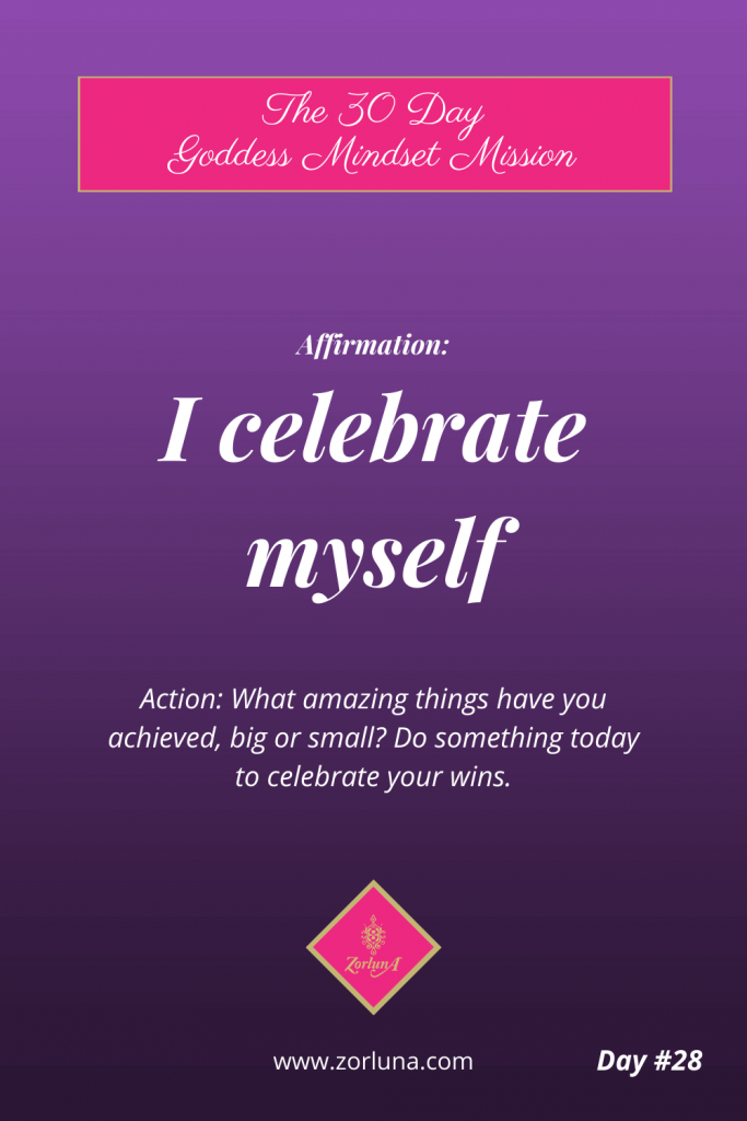 The 30 Day Goddess Mindset Mission. Day 28. Affirmation: I celebrate myself. Action: What amazing things have you achieved, big or small? Do something today to celebrate your wins.