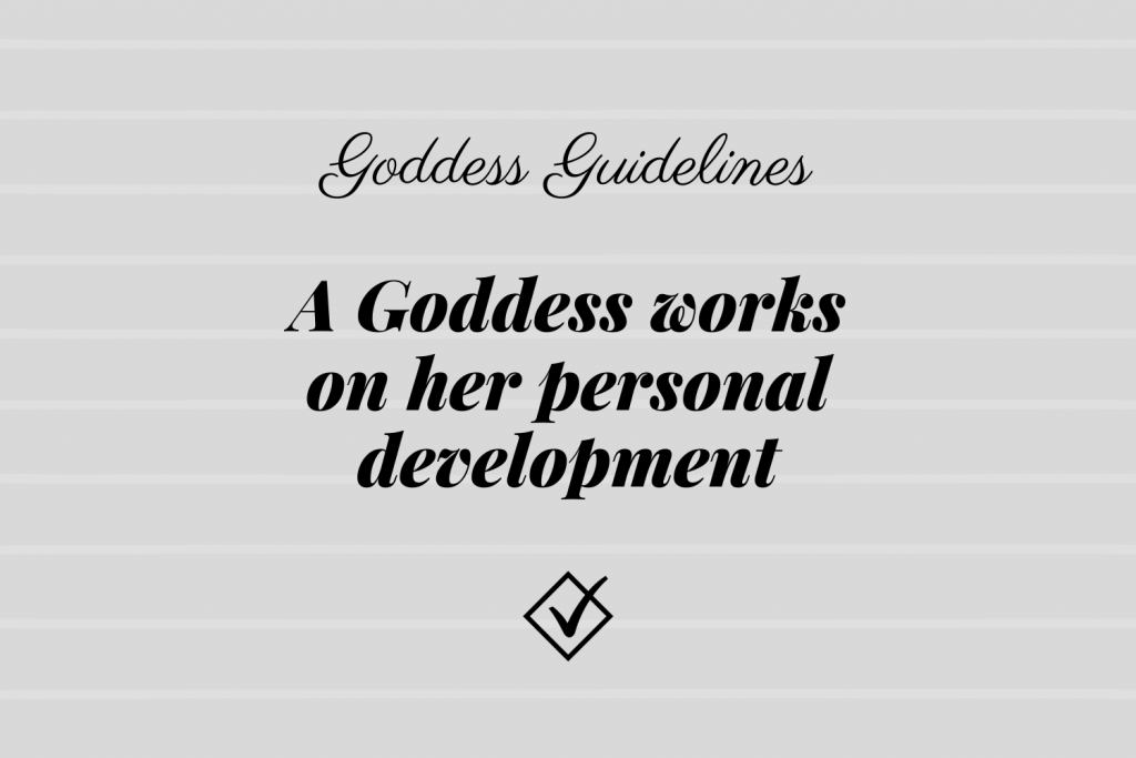 Goddess Guidelines: A Goddess works on her personal development
