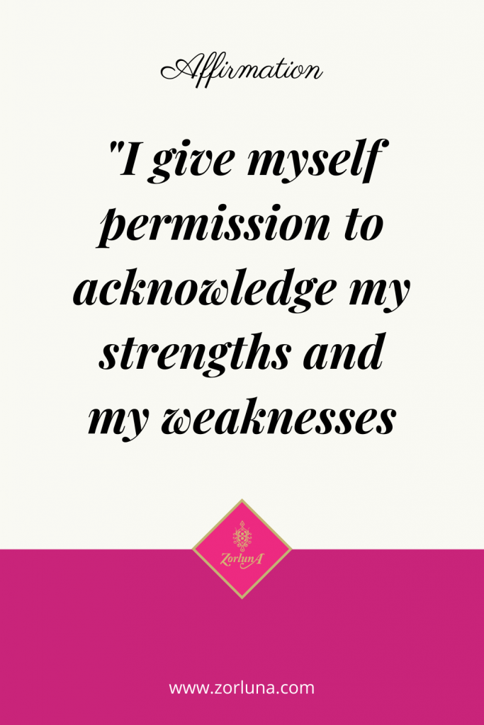 """Affirmation: """"I give myself permission to acknowledge my strengths and my weaknesses"""""""