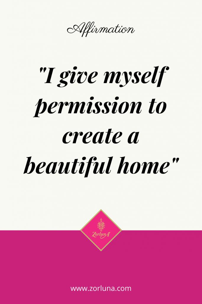 "Affirmation: ""I give myself permission to create a beautiful home"""