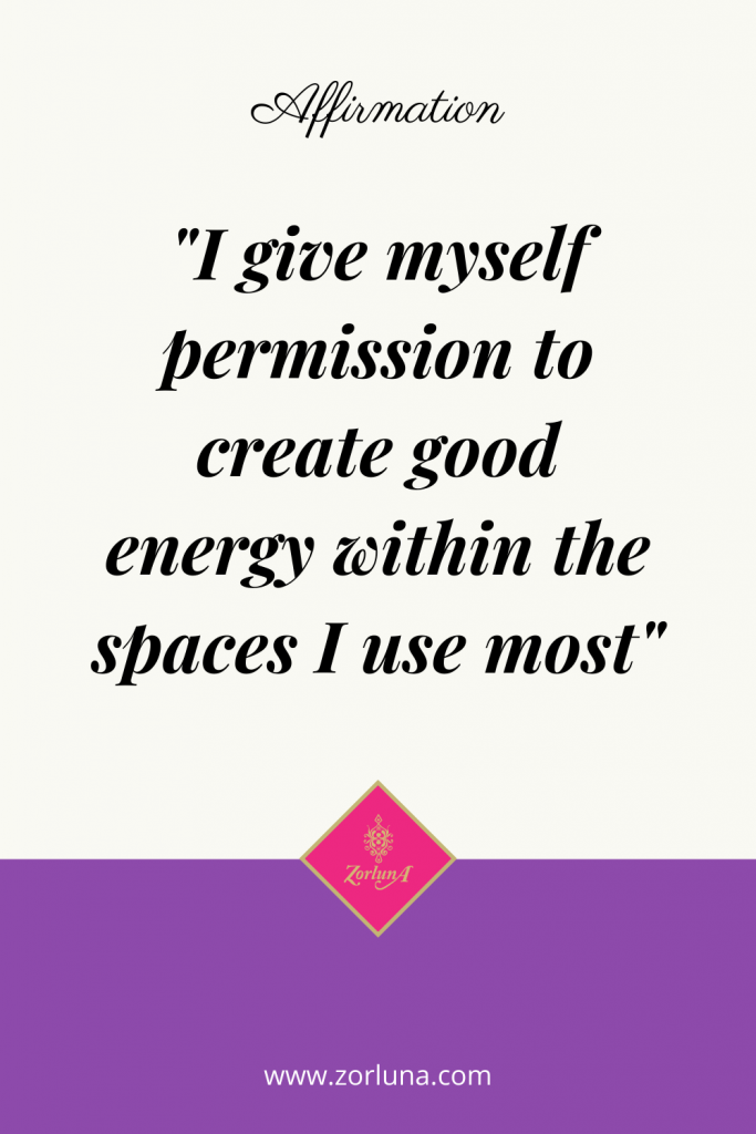 """Affirmation: """"I give myself permission to create good energy within the spaces I use most"""""""