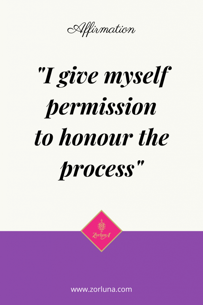 """Affirmation: """"I give myself permission to honour the process"""""""