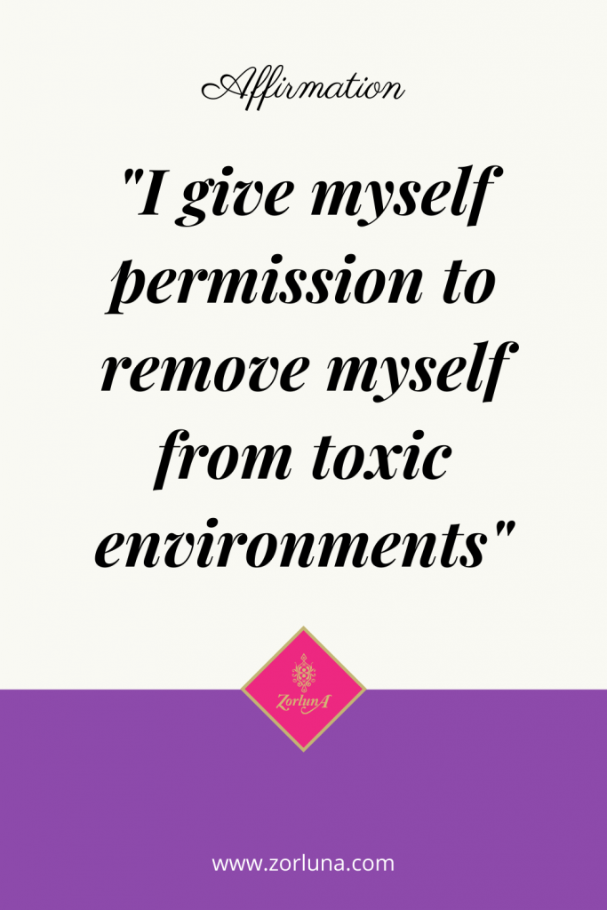 """Affirmation: """"I give myself permission to remove myself from environments"""""""