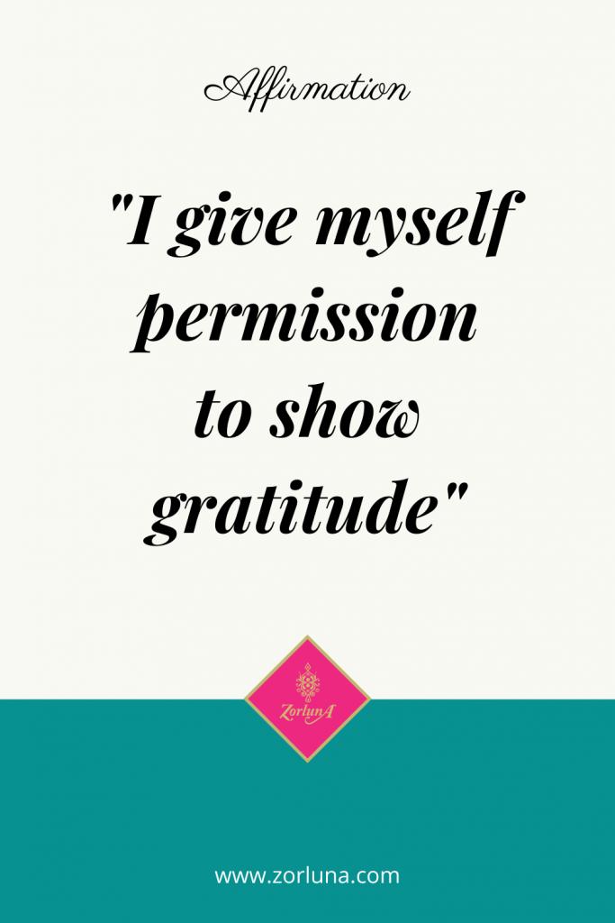 "Affirmation: ""I give myself permission to show gratitude"""
