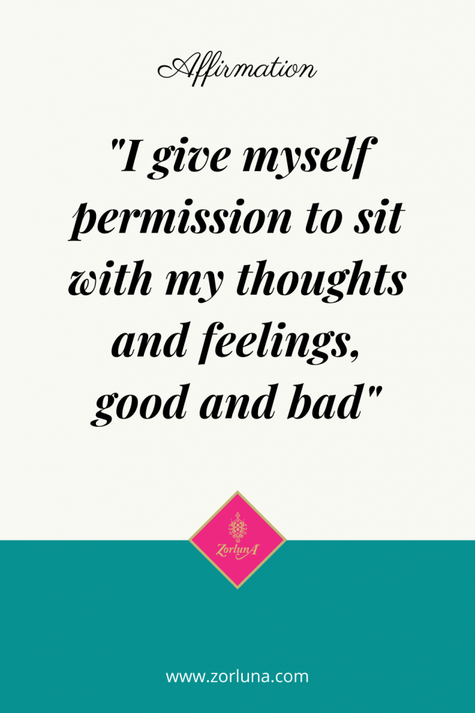 """Affirmation: """"I give myself permission to sit with my thoughts and feelings, good and bad"""""""
