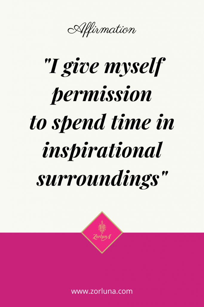 """Affirmation: """"I give myself permission to spend time in inspirational surroundings"""""""