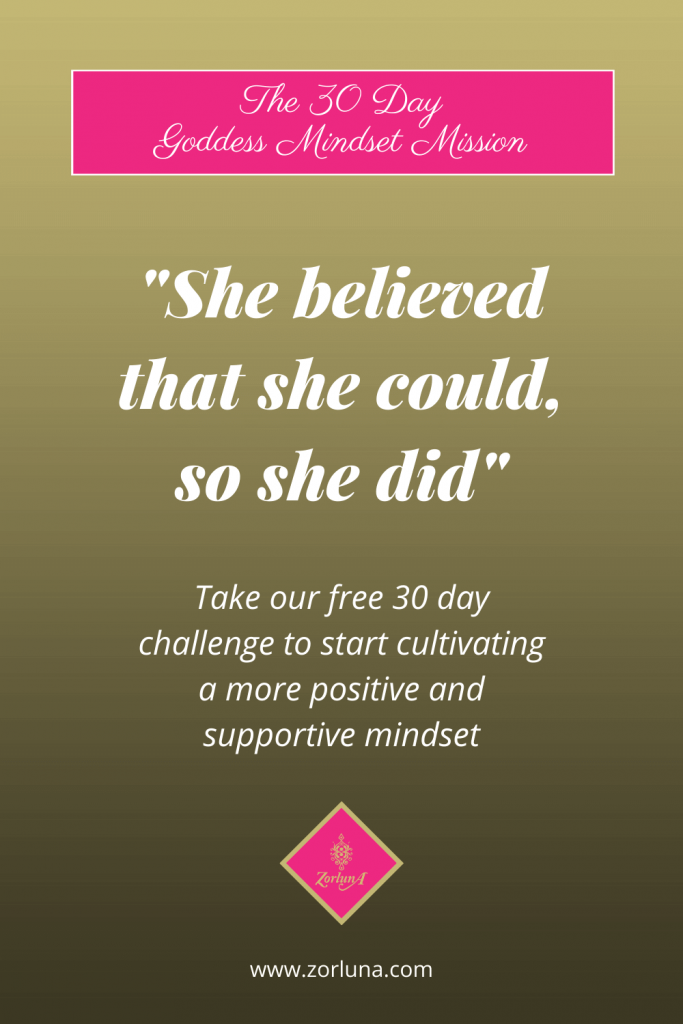 """The 30 Day Goddess Mindset Mission. Quote: """"She believed that she could, so she did"""". Take our free 30 Day challenge to start cultivating a more positive and supportive mindset"""