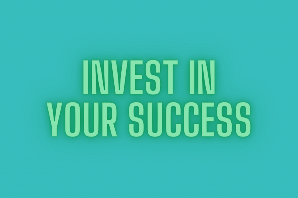 Invest in your success