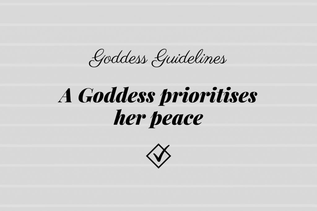 Goddess Guidelines: A Goddess prioritises her peace